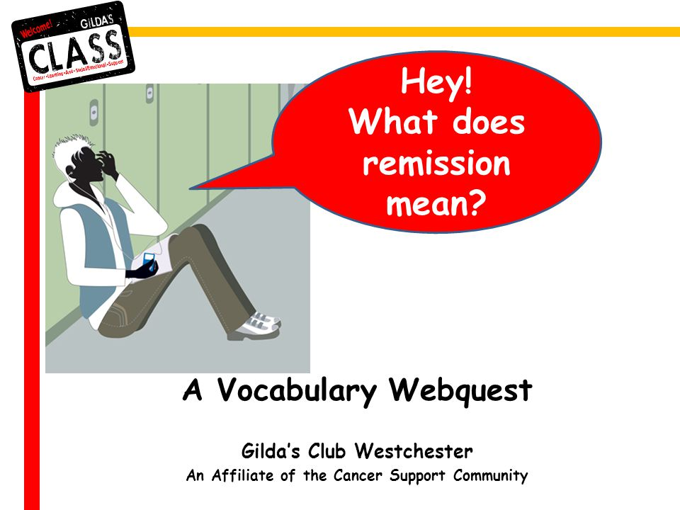 A Vocabulary Webquest Gilda's Club Westchester An Affiliate of the Cancer Support Community Hey.