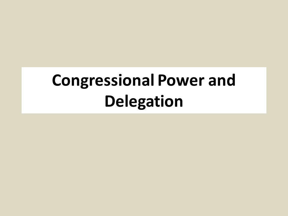 Congressional Power and Delegation
