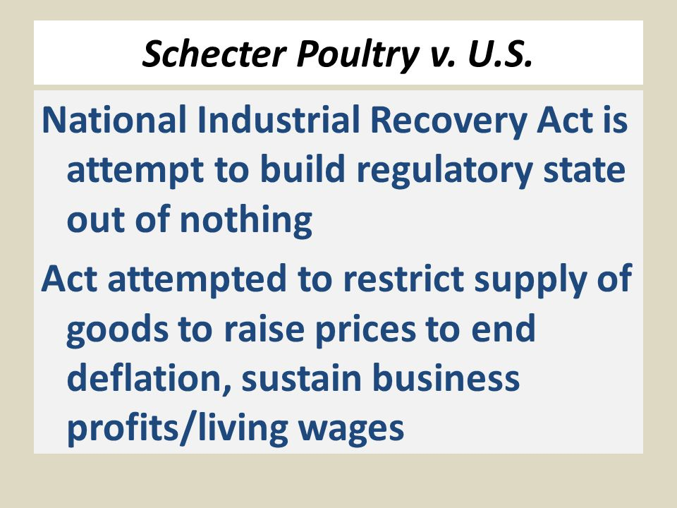 Schecter Poultry v. U.S. National Industrial Recovery Act is attempt to build regulatory state out of nothing Act attempted to restrict supply of good