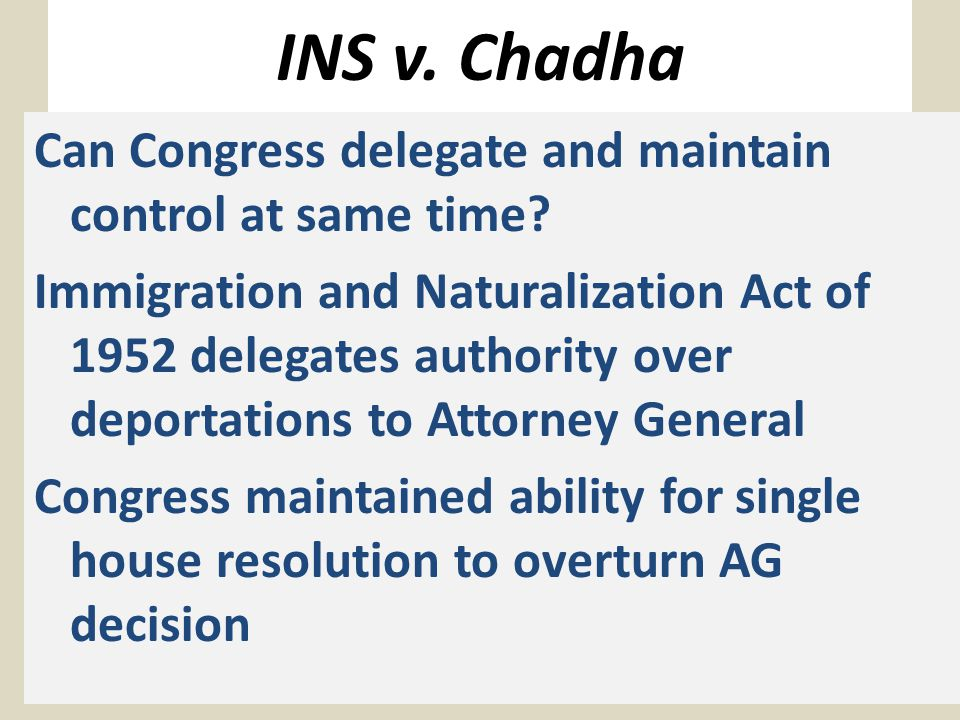 INS v. Chadha Can Congress delegate and maintain control at same time.