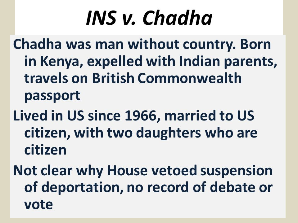 INS v. Chadha Chadha was man without country.