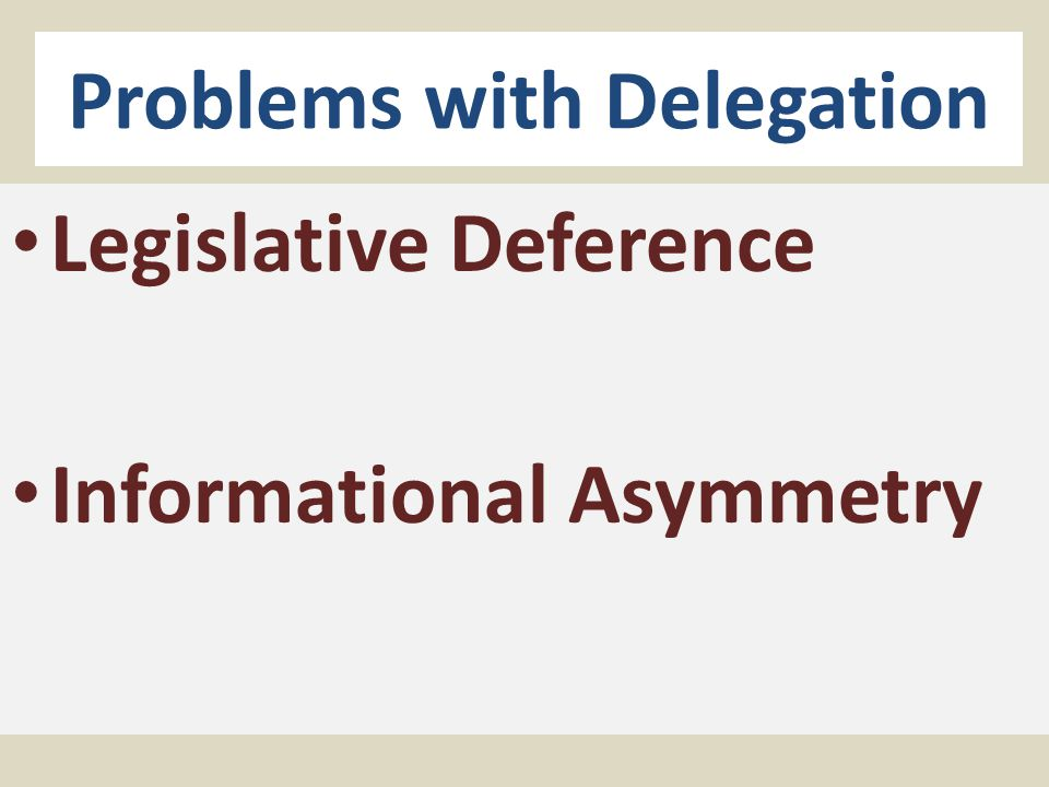 Problems with Delegation Legislative Deference Informational Asymmetry