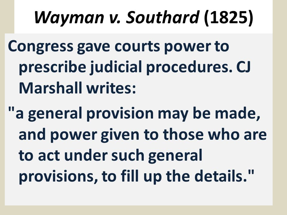 Wayman v. Southard (1825) Congress gave courts power to prescribe judicial procedures.