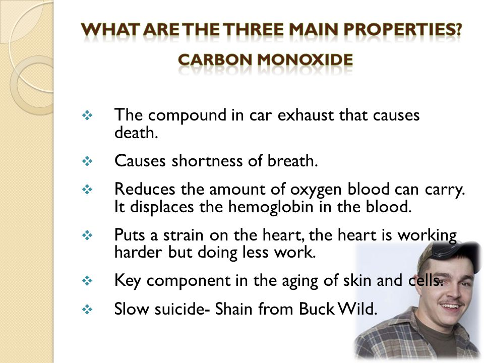  The compound in car exhaust that causes death.  Causes shortness of breath.
