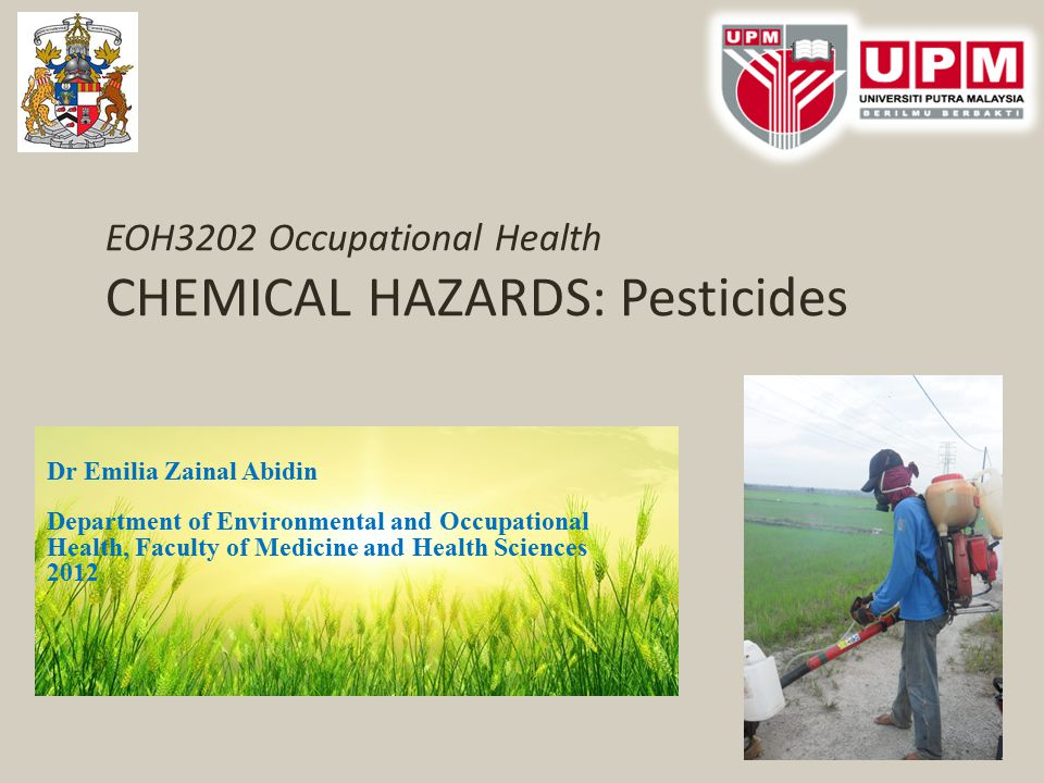 EOH3202 Occupational Health CHEMICAL HAZARDS: Pesticides Dr Emilia Zainal Abidin Department of Environmental and Occupational Health, Faculty of Medic