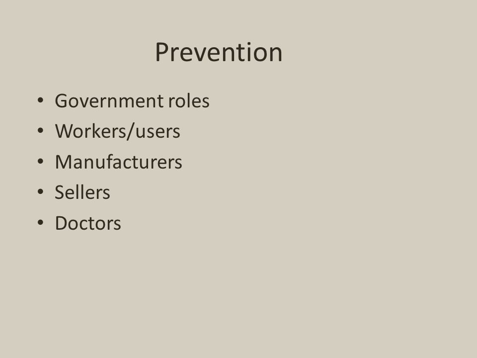 Prevention Government roles Workers/users Manufacturers Sellers Doctors