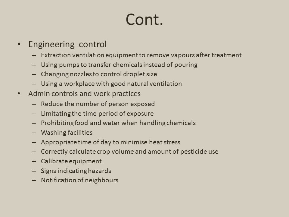 Cont. Engineering control – Extraction ventilation equipment to remove vapours after treatment – Using pumps to transfer chemicals instead of pouring