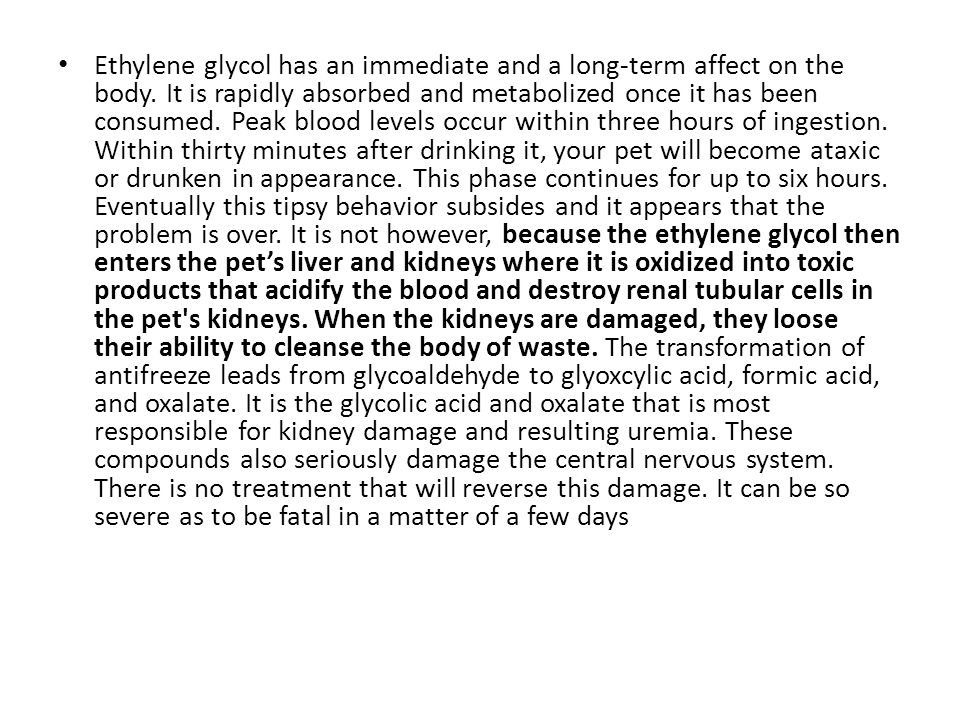 Ethylene glycol has an immediate and a long-term affect on the body.
