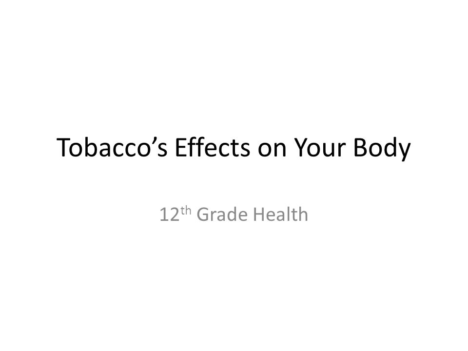 Tobacco's Effects on Your Body 12 th Grade Health