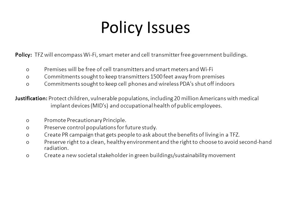 Policy Issues Policy: TFZ will encompass Wi-Fi, smart meter and cell transmitter free government buildings.