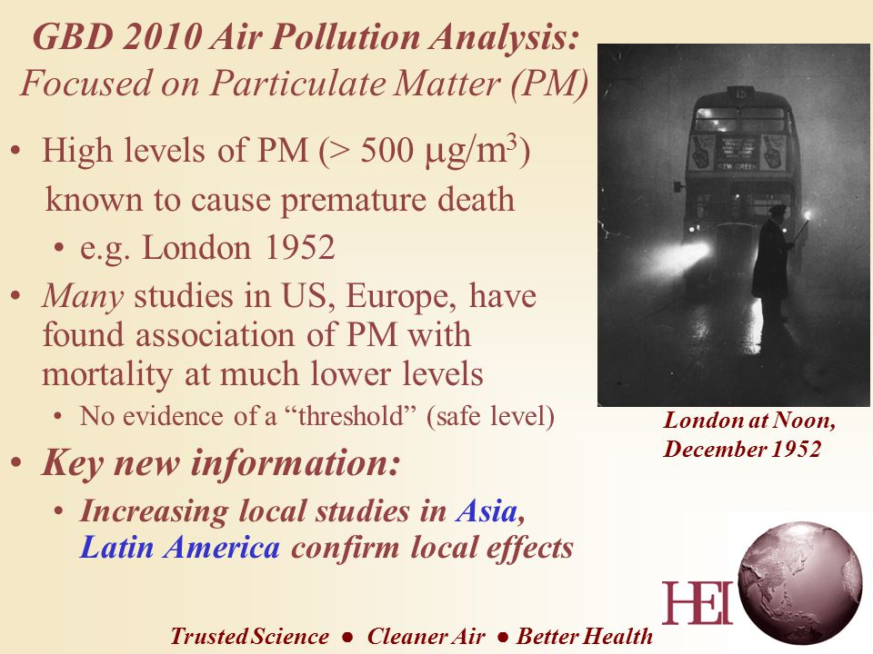 GBD 2010 Air Pollution Analysis: Focused on Particulate Matter (PM) High levels of PM (> 500  g/m 3 ) known to cause premature death e.g.