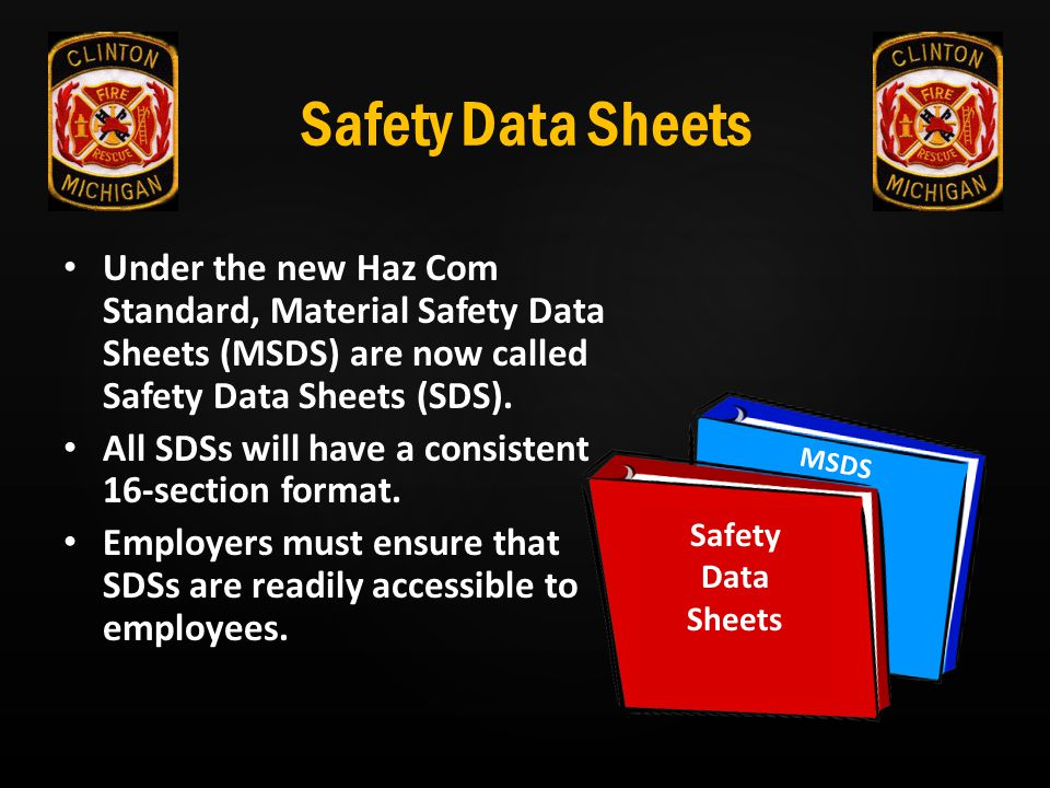 Safety Data Sheets Under the new Haz Com Standard, Material Safety Data Sheets (MSDS) are now called Safety Data Sheets (SDS). All SDSs will have a co