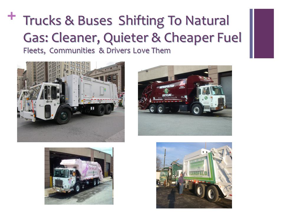 + Trucks & Buses Shifting To Natural Gas: Cleaner, Quieter & Cheaper Fuel Fleets, Communities & Drivers Love Them