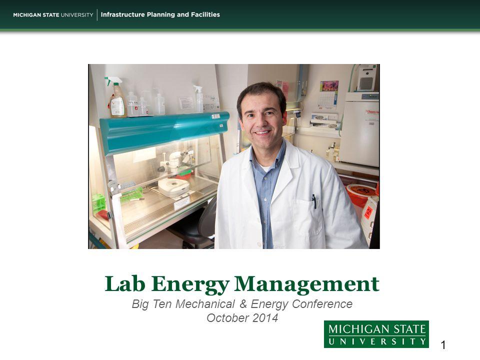 Lab Energy Management Big Ten Mechanical & Energy Conference October 2014 1