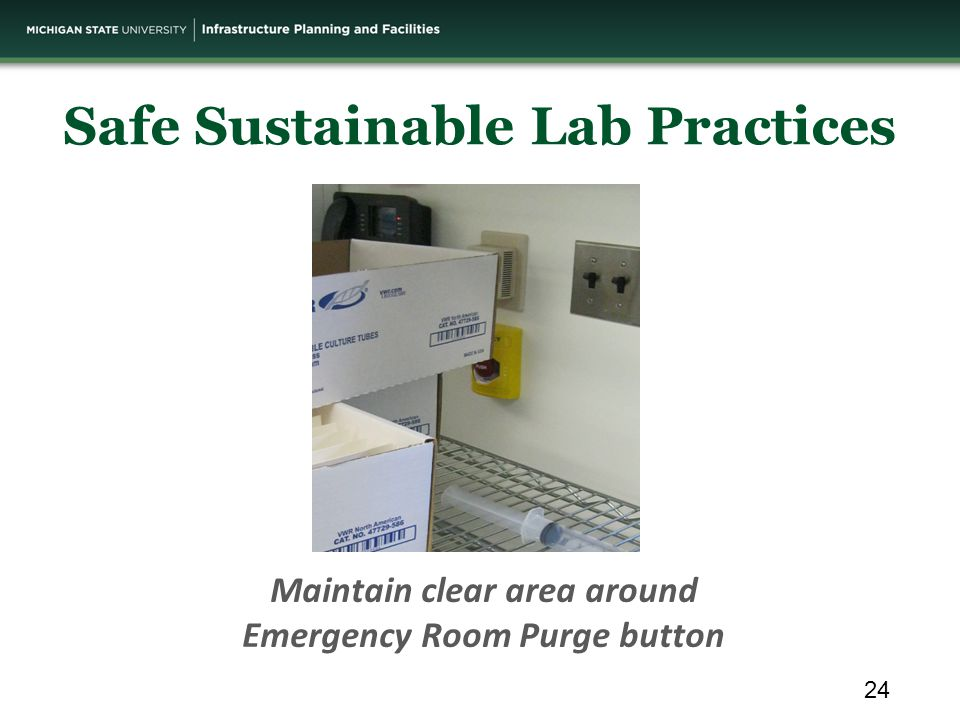 Maintain clear area around Emergency Room Purge button Safe Sustainable Lab Practices 24