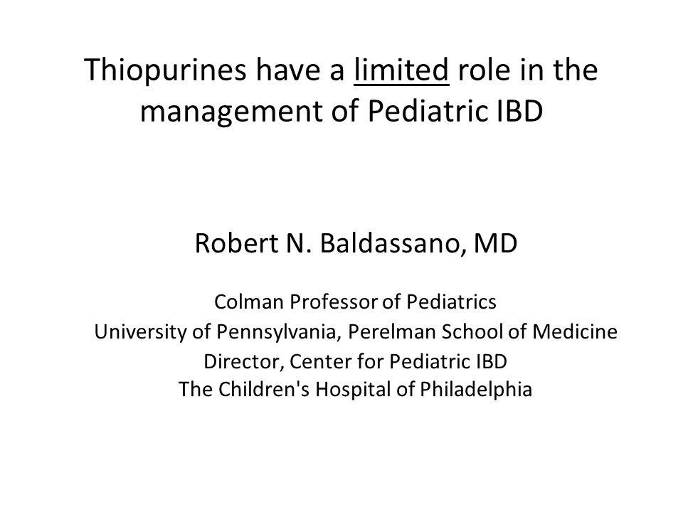 Thiopurines have a limited role in the management of Pediatric IBD Robert N.