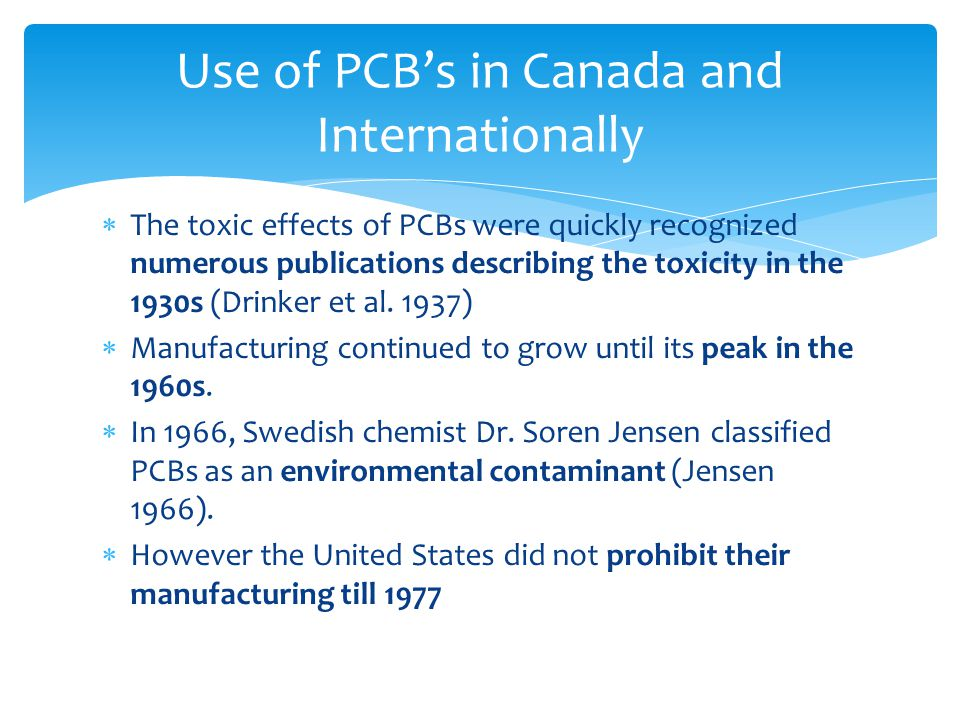  The toxic effects of PCBs were quickly recognized numerous publications describing the toxicity in the 1930s (Drinker et al. 1937)  Manufacturing c