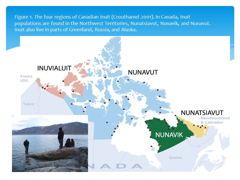 Figure 1. The four regions of Canadian Inuit (Crouthamel 2001). In Canada, Inuit populations are found in the Northwest Territories, Nunatsiavut, Nuna