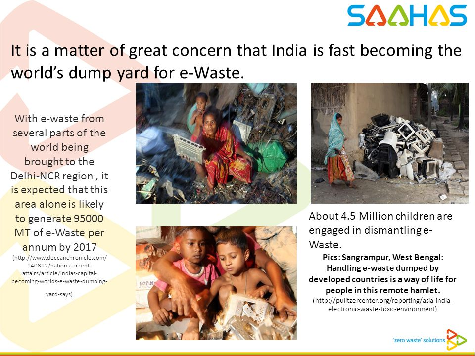 It is a matter of great concern that India is fast becoming the world's dump yard for e-Waste. With e-waste from several parts of the world being brou
