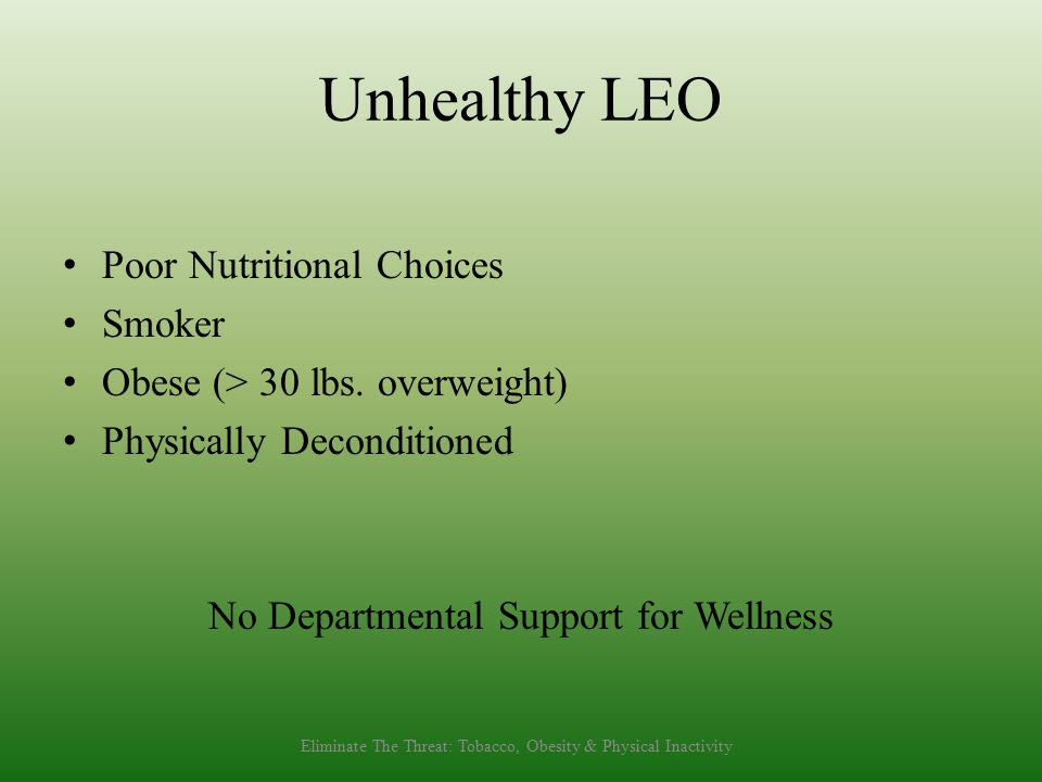 Unhealthy LEO Poor Nutritional Choices Smoker Obese (> 30 lbs.