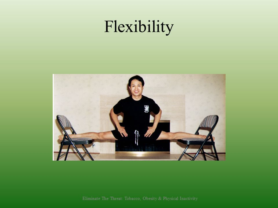 Flexibility Eliminate The Threat: Tobacco, Obesity & Physical Inactivity