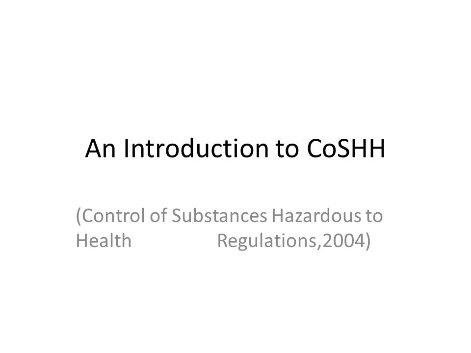 An Introduction to CoSHH (Control of Substances Hazardous to Health Regulations,2004)