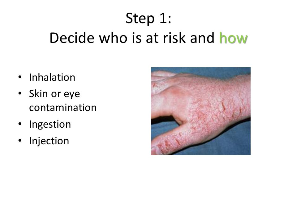 how Step 1: Decide who is at risk and how Inhalation Skin or eye contamination Ingestion Injection