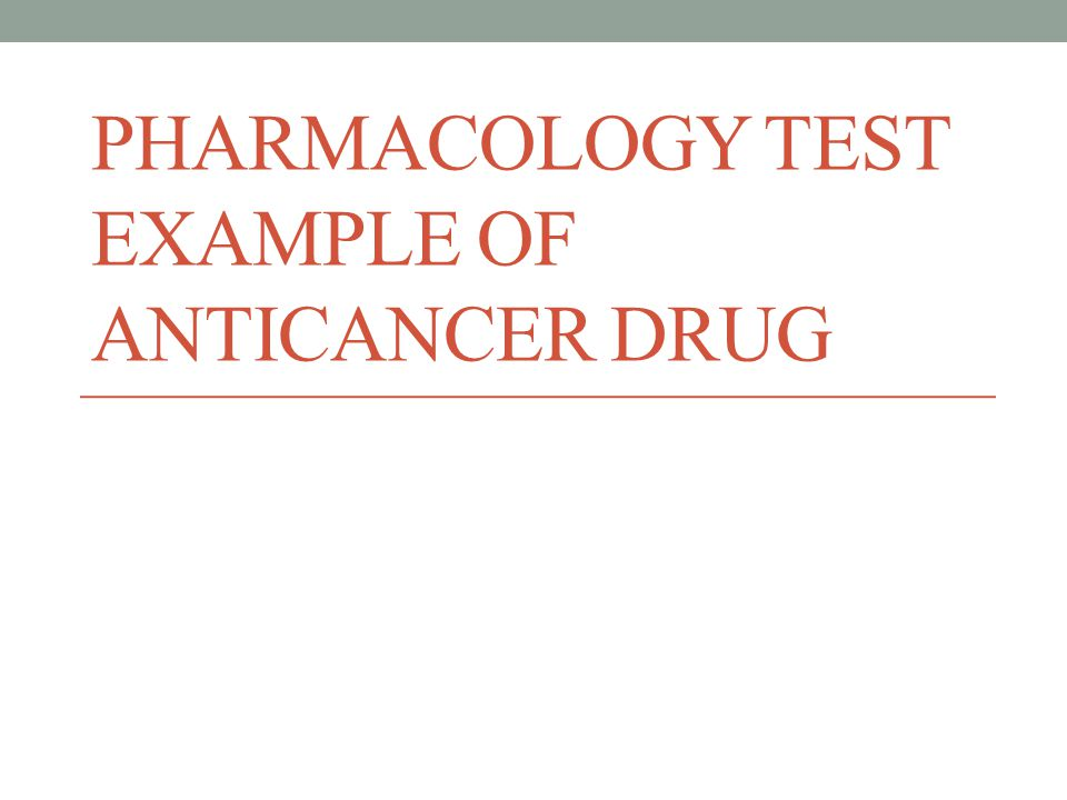 PHARMACOLOGY TEST EXAMPLE OF ANTICANCER DRUG