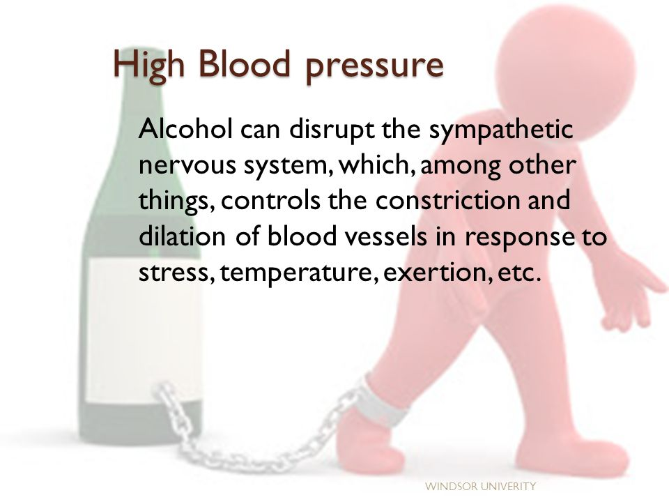 High Blood pressure Alcohol can disrupt the sympathetic nervous system, which, among other things, controls the constriction and dilation of blood vessels in response to stress, temperature, exertion, etc.