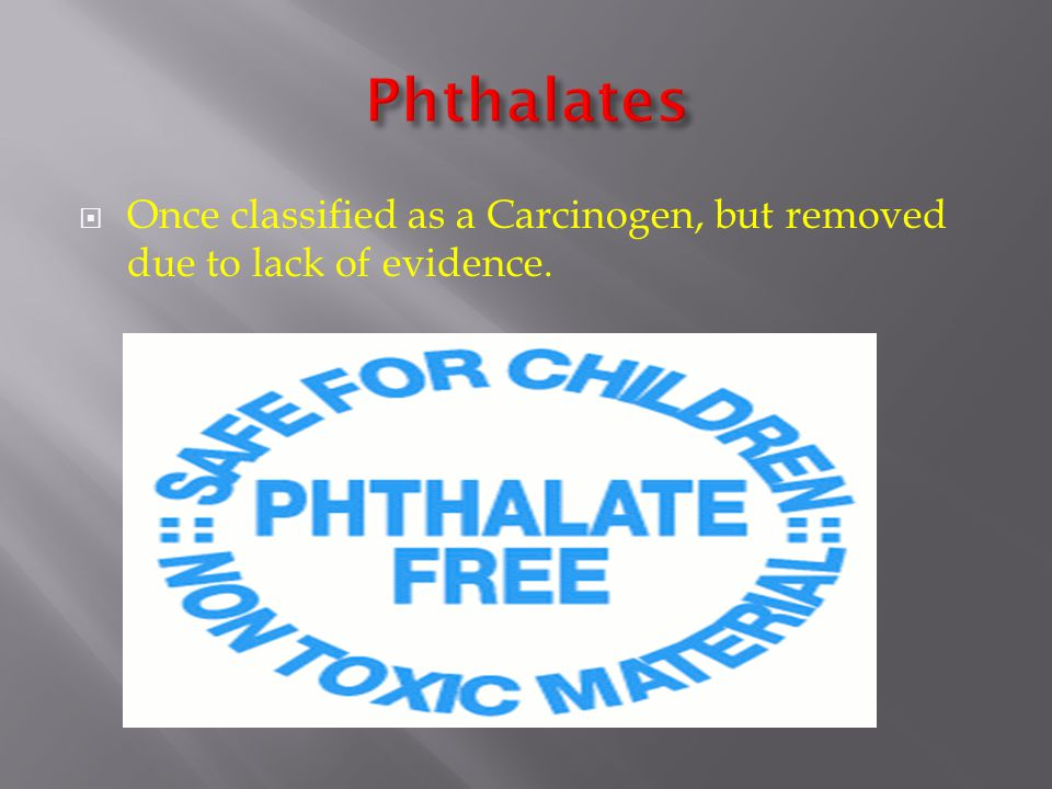  Phthalates are used to make plastics more flexible an soft, they're used in hundreds of consumer products.