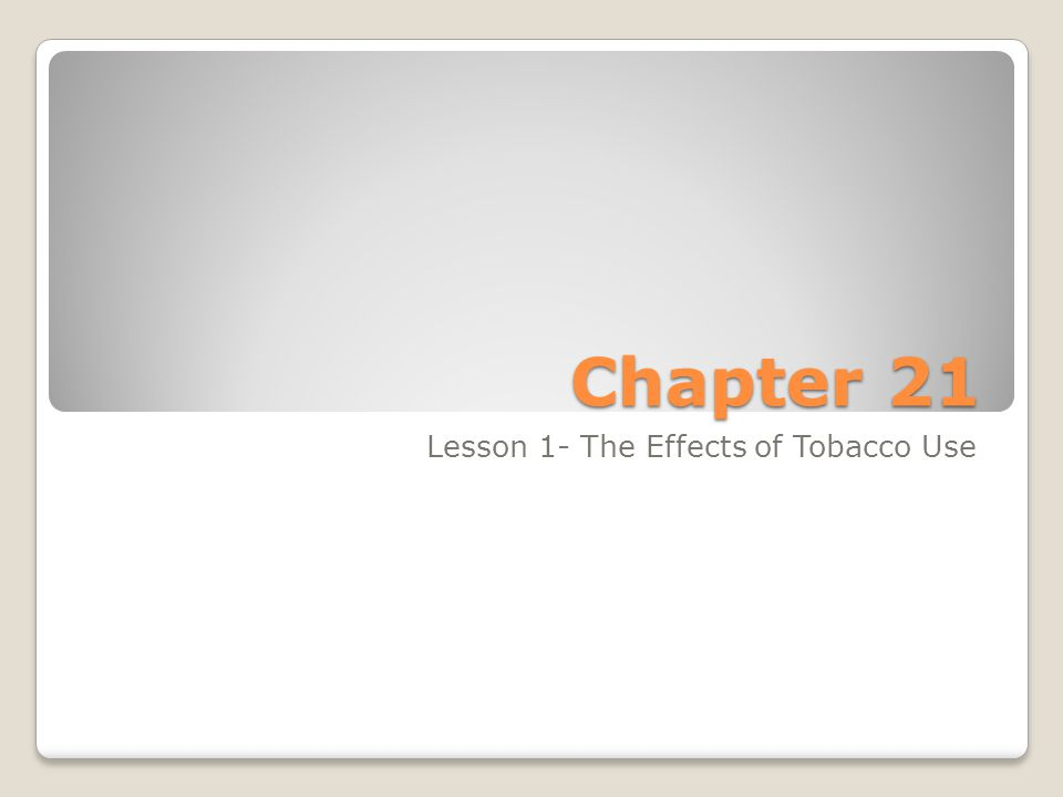 Chapter 21 Lesson 1- The Effects of Tobacco Use