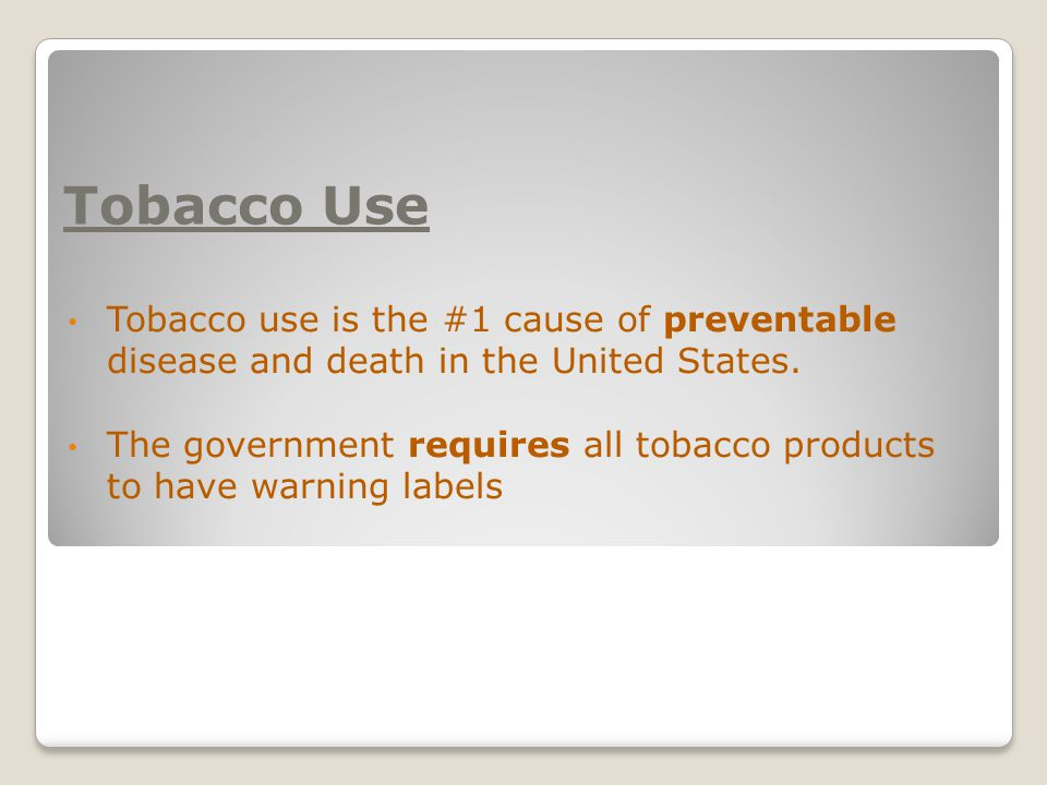 Tobacco Use Tobacco use is the #1 cause of preventable disease and death in the United States.