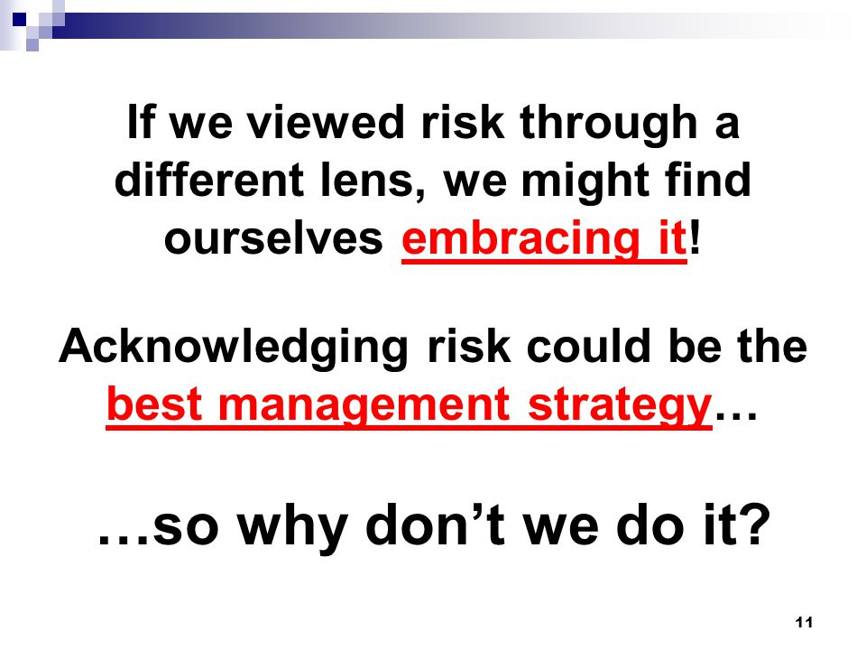 11 If we viewed risk through a different lens, we might find ourselves embracing it.