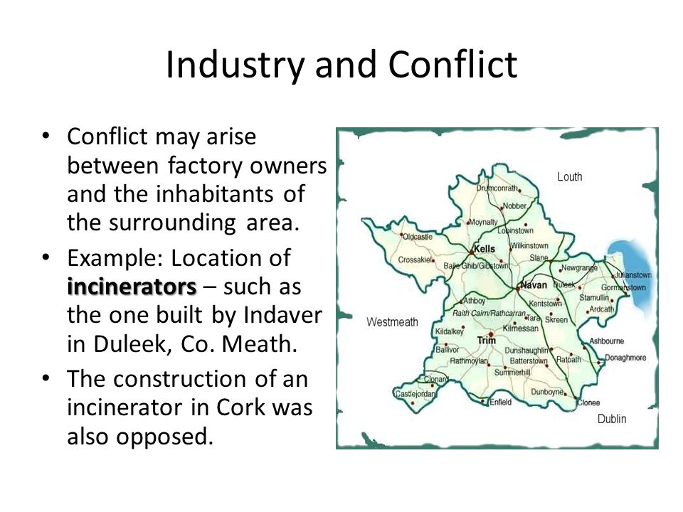 Industry and Conflict Conflict may arise between factory owners and the inhabitants of the surrounding area.