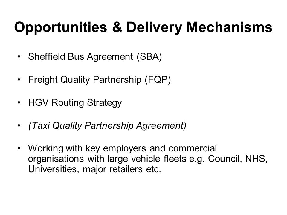 Opportunities & Delivery Mechanisms Sheffield Bus Agreement (SBA) Freight Quality Partnership (FQP) HGV Routing Strategy (Taxi Quality Partnership Agr
