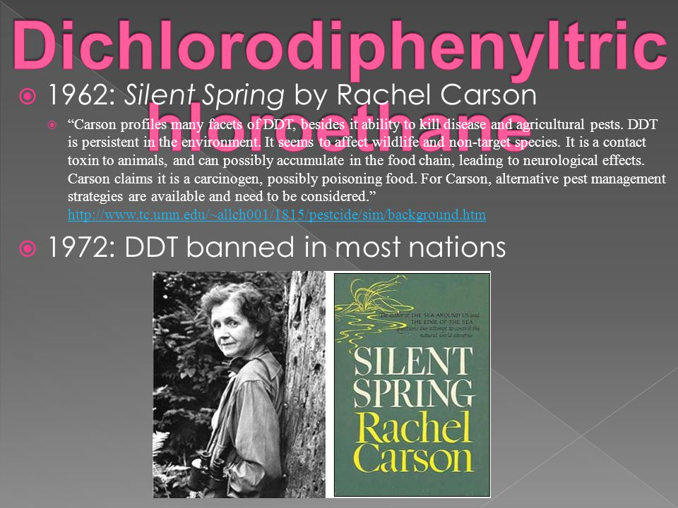  1962: Silent Spring by Rachel Carson  Carson profiles many facets of DDT, besides it ability to kill disease and agricultural pests.