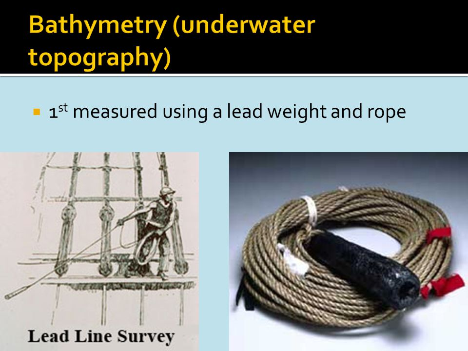  1 st measured using a lead weight and rope