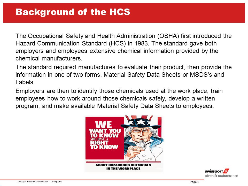 Page 5 Swissport Hazard Communication Training GHS Employees equipped with the training, and information provided through the HCS requirements therefore should be able to confidently and safely handle chemicals in the workplace.
