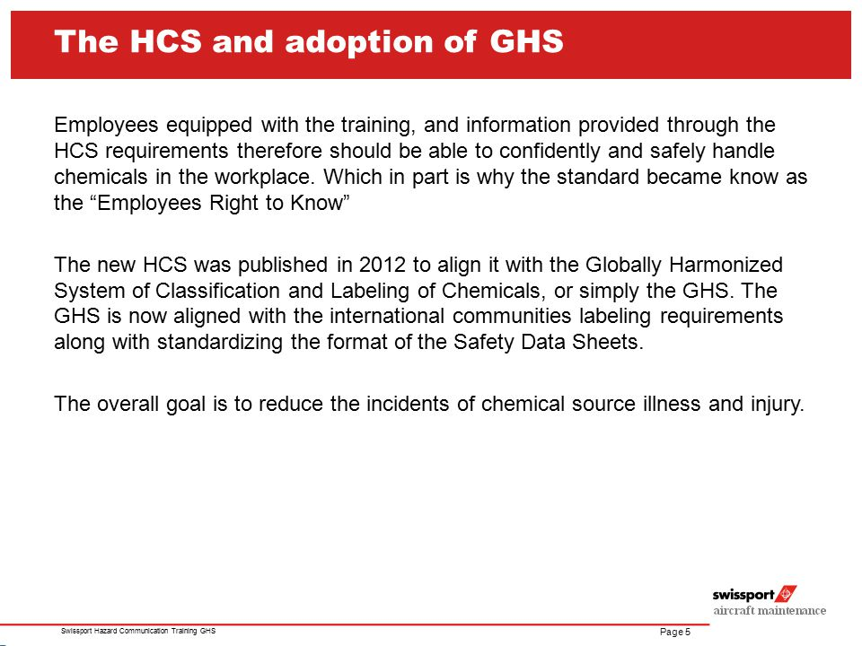 Page 6 Swissport Hazard Communication Training GHS The primary goal of hazard communication is knowing how to properly work with chemicals safely.
