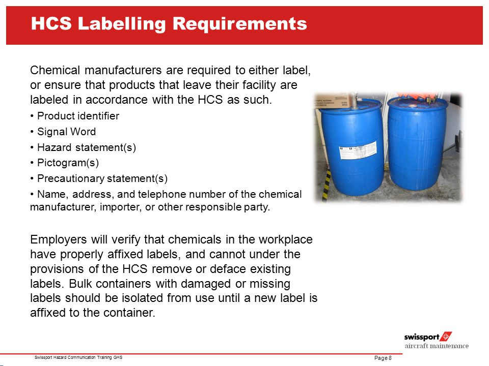 Page 9 Swissport Hazard Communication Training GHS Employers are not required to label portable containers into which chemicals are transferred into from properly labeled bulk containers, provided it's immediate use if for the individual whom transferred the product.