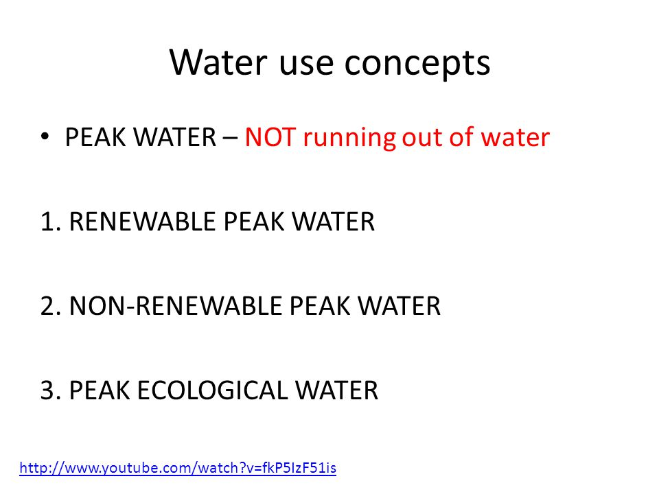 Water use concepts PEAK WATER – NOT running out of water 1.