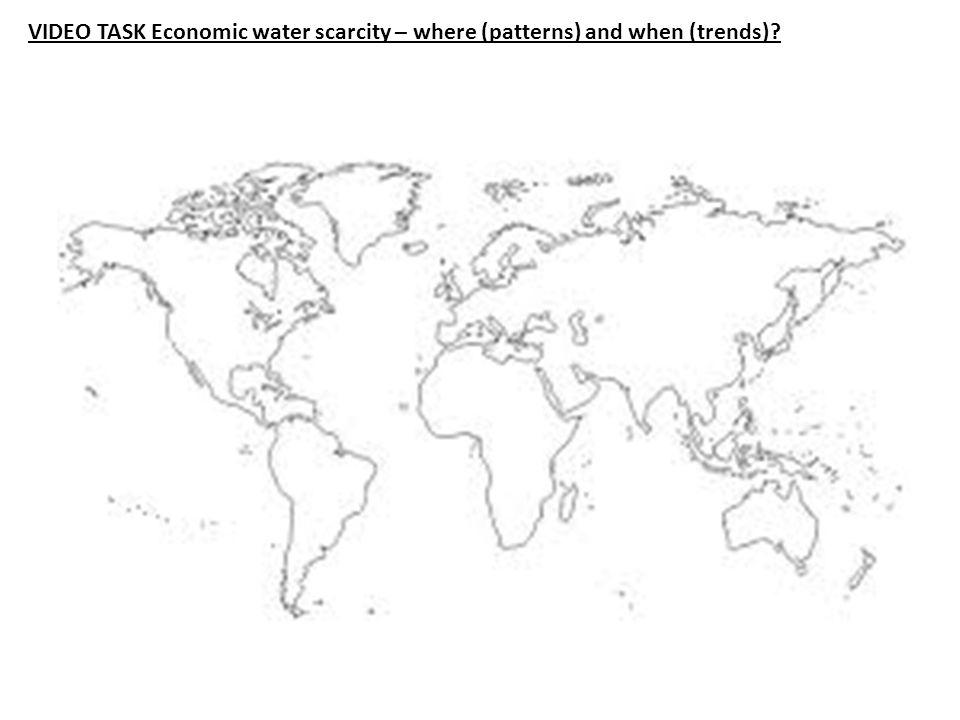 VIDEO TASK Economic water scarcity – where (patterns) and when (trends)