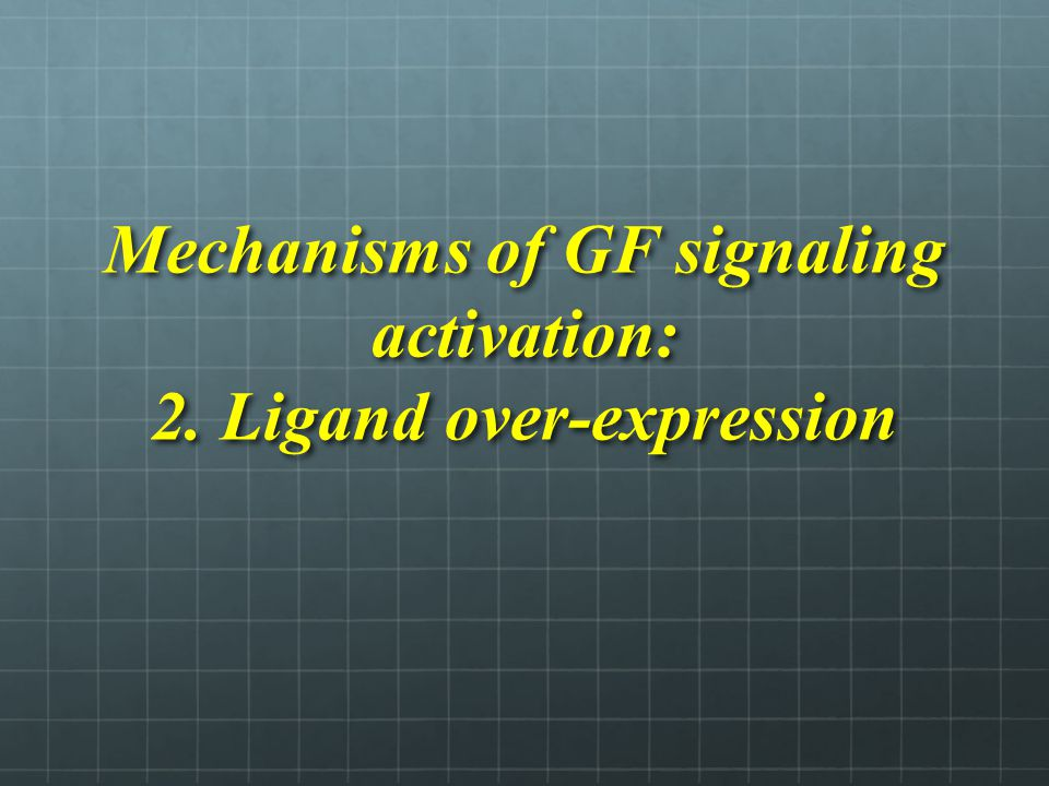 Mechanisms of GF signaling activation: 2. Ligand over-expression