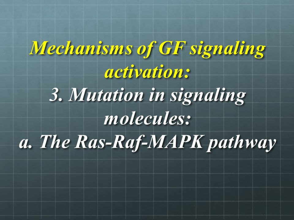 Mechanisms of GF signaling activation: 3. Mutation in signaling molecules: a.