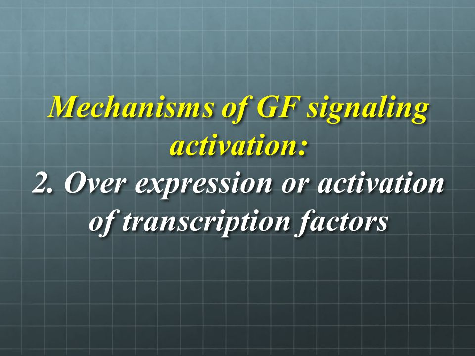 Mechanisms of GF signaling activation: 2. Over expression or activation of transcription factors