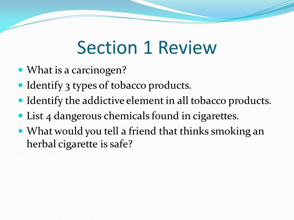Section 1 Review What is a carcinogen.Identify 3 types of tobacco products.