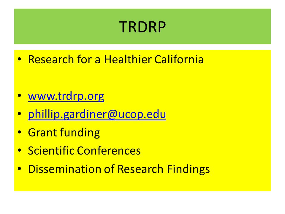 TRDRP Research for a Healthier California www.trdrp.org phillip.gardiner@ucop.edu Grant funding Scientific Conferences Dissemination of Research Findings
