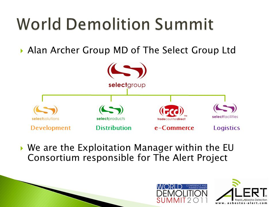  Alan Archer Group MD of The Select Group Ltd  We are the Exploitation Manager within the EU Consortium responsible for The Alert Project Development Distribution e-Commerce Logistics