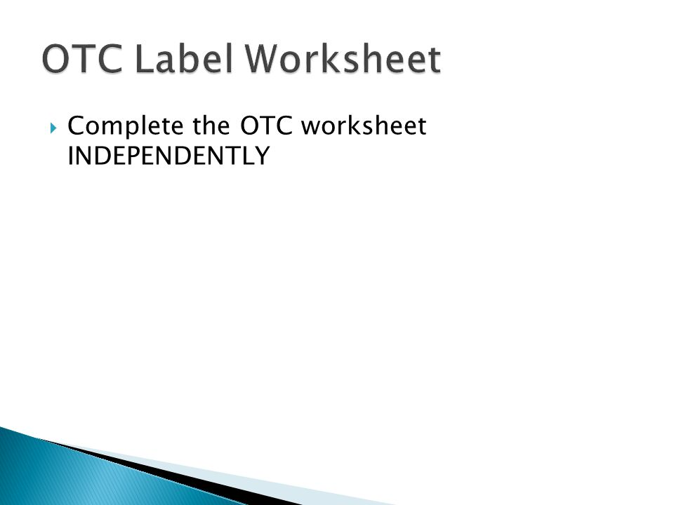  Complete the OTC worksheet INDEPENDENTLY