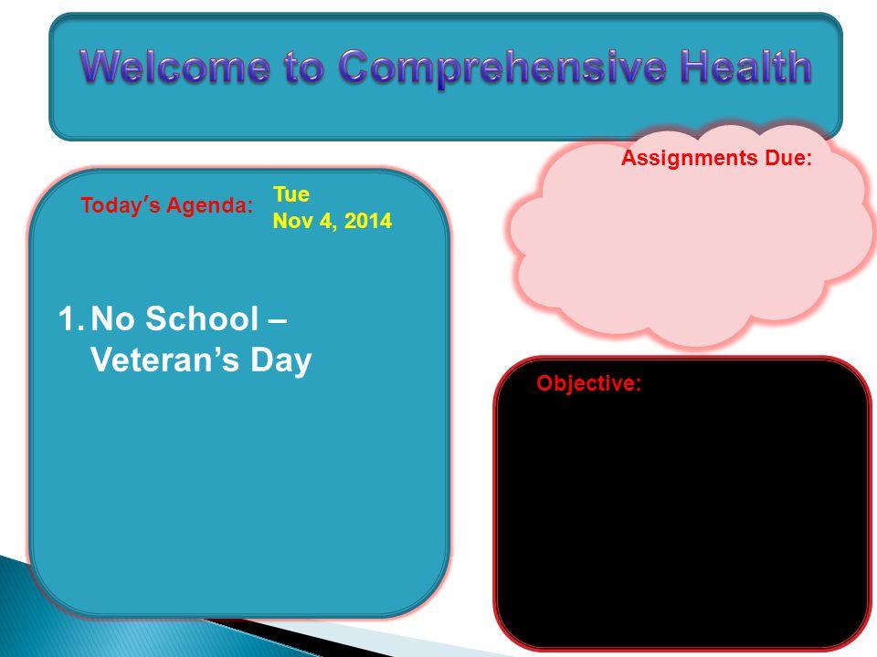 Today's Agenda: 1.No School – Veteran's Day Tue Nov 4, 2014 Assignments Due: Objective: